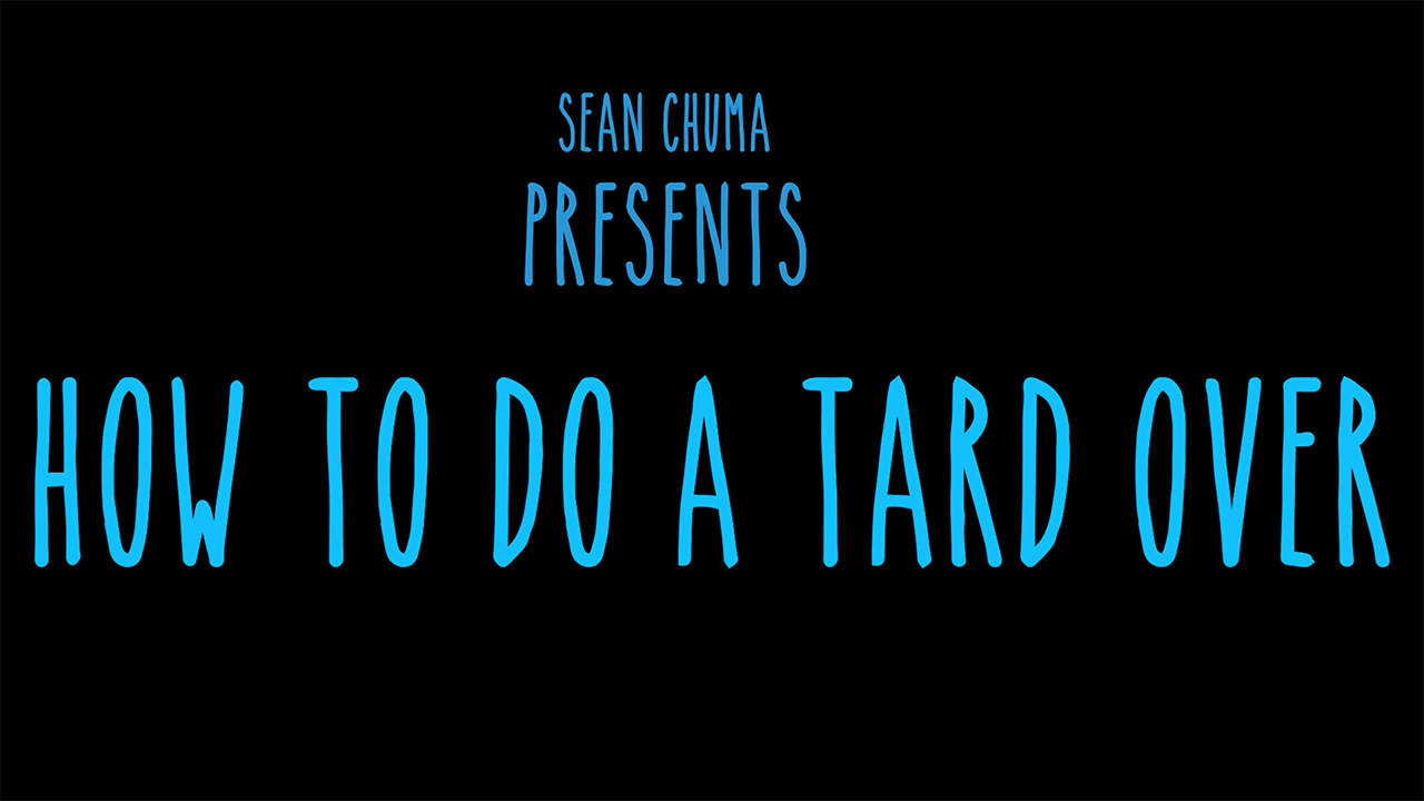 How To Tard Over